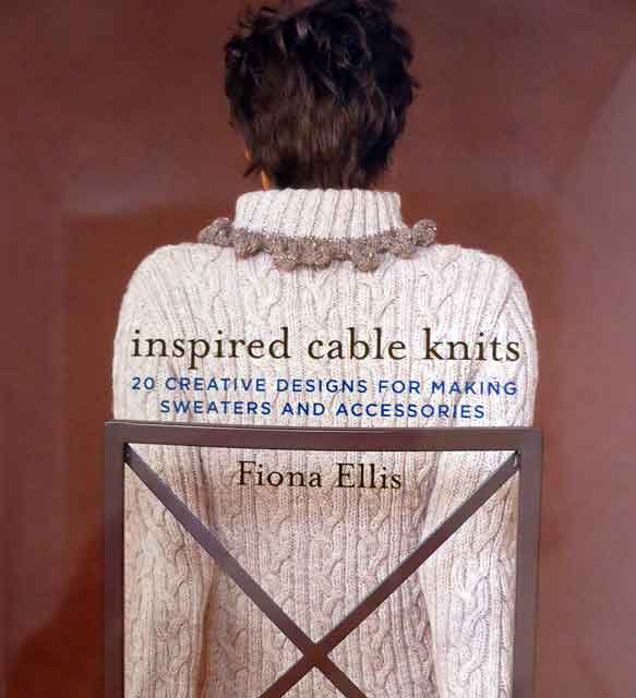 Fiona Ellis Knitting Patterns : Inspired Cable Knits by Fiona Ellis Jannettes Rare Yarns